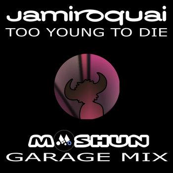 Jamiroquai - Too Young To Die - Moshun Garage mix cover art