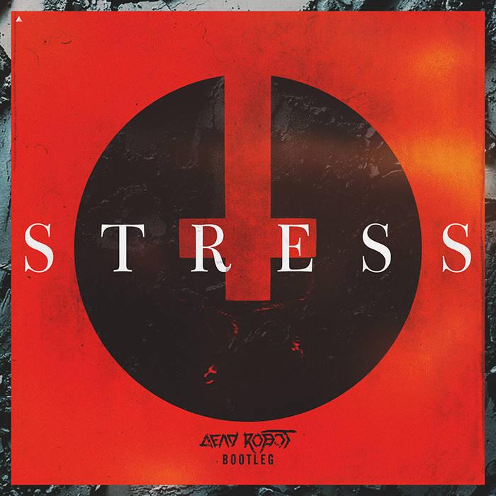 Justice - Stress (Dead Robot Bootleg) cover art