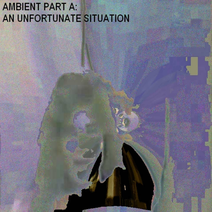 AMBIENT PART A: An Unfortunate Situation cover art