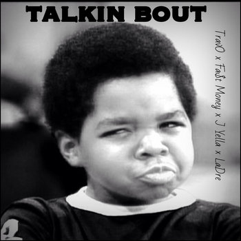 Talkin Bout [Ft. TravO, Fa$t Money, J Yella & LaDre] cover art