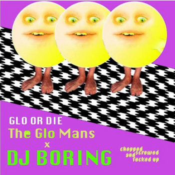 The Glo Mans - Glo or Die (DJ Boring's Chopped and Screwed Version) cover art