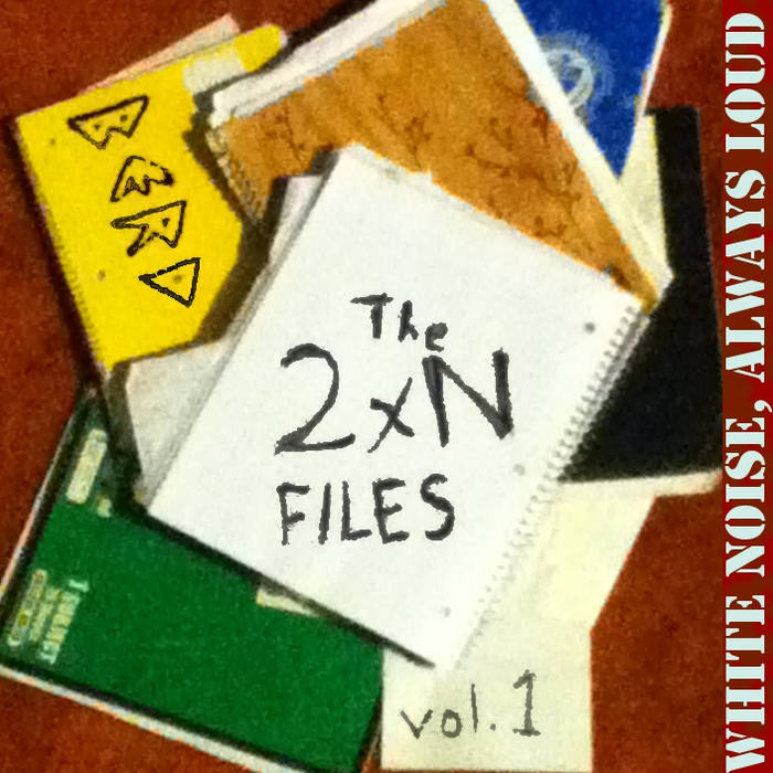 The 2xN Files vol. 1: White Noise, Always Loud cover art