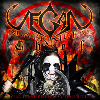 Vegan Black Metal Chef Year 1: The Reign Of Seitan Begins cover art