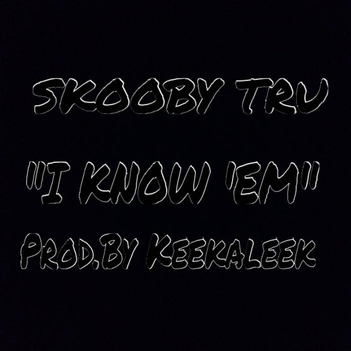 """""""I KNOW 'EM"""" [SKOOBY TRU]{Prod.by KEEKALEEK} cover art"""