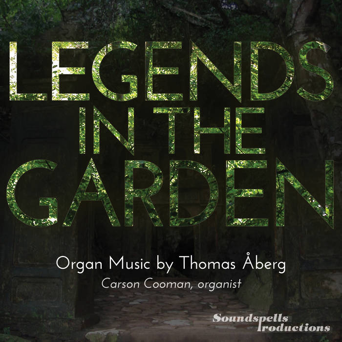 Legends in the Garden: Organ Music by Thomas Åberg cover art