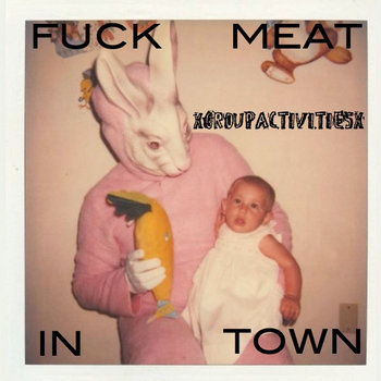 FUCK MEAT IN TOWN cover art