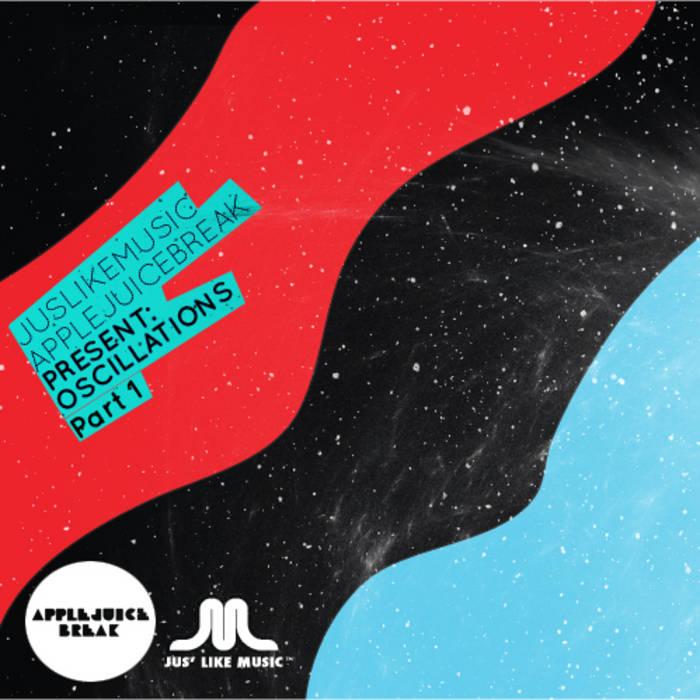 Jus Like Music & Apple Juice Break present: Oscillations Part 1 cover art