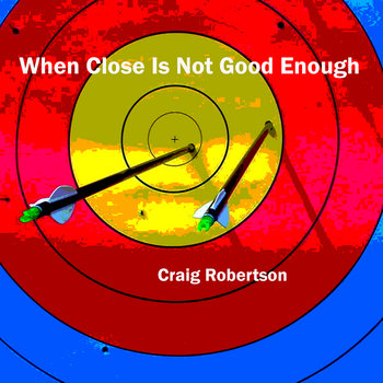 When Close Is Not Good Enough cover art