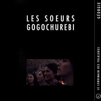 Le Lendemain des Folklores • LES SOEURS GOGOCHUREBI (Géorgie) cover art