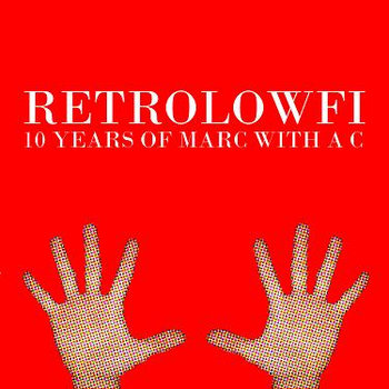 RetroLowFi: 10 Years Of Marc With a C cover art