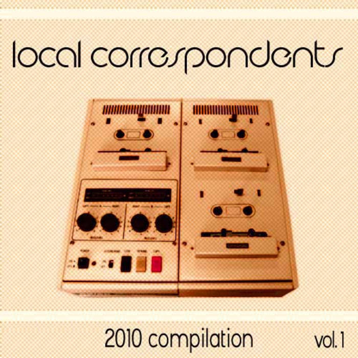 Local Correspondents 2010 Compilation vol. 1 cover art