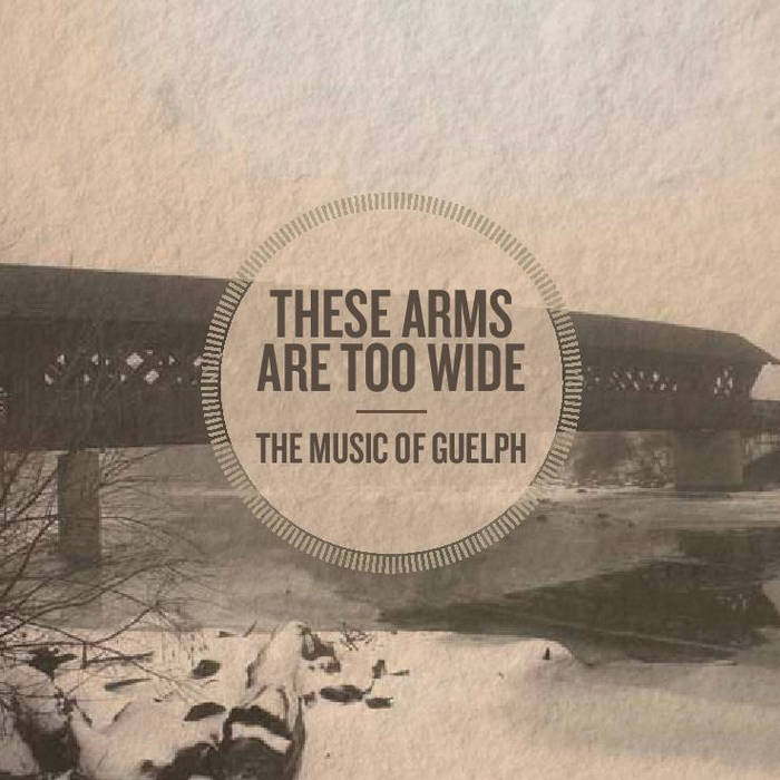 These Arms Are Too Wide - The Music Of Guelph cover art