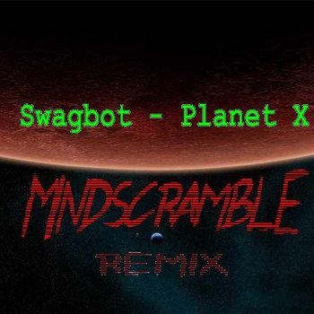 Swagbot - Planet X (Mindscramble Remix) cover art
