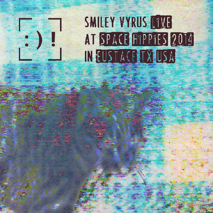 Smiley Vyrus LIVE at Space Hippies 2014 in Eustace, TX cover art