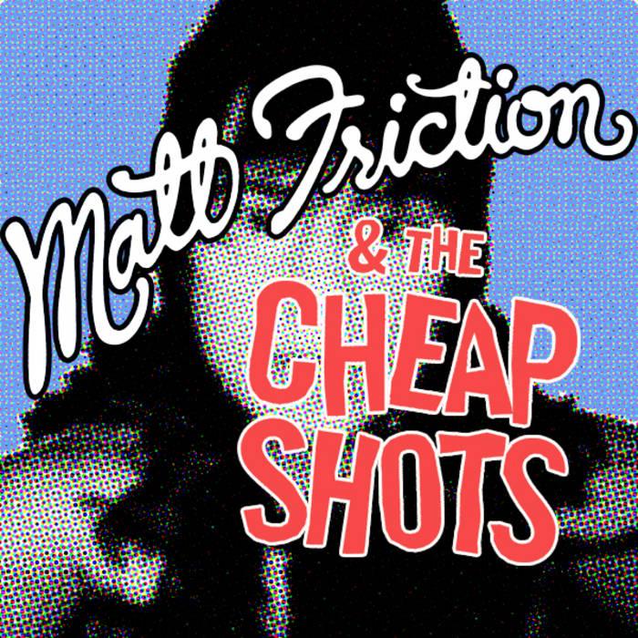 Matt Friction & the Cheap Shots cover art