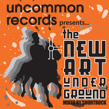 Uncommon Records Presents...The New Art Underground (Mixed by Shortrock) cover art