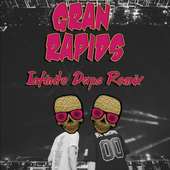 Baauer & RL Grime - Infinite Daps (Gran Rapids Remix) cover art