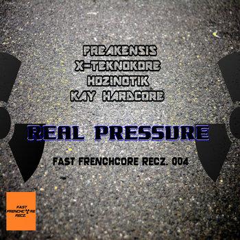 Freakensis, X-Teknokore, Hozinotik & Kay Hardcore - REAL PRESSURE cover art