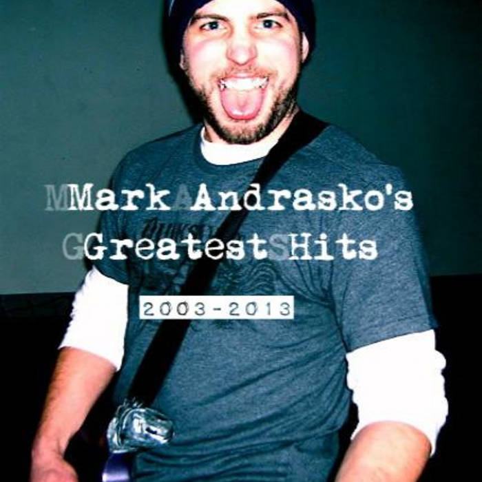 Mark Andrasko's Greatest Hits (2003 -2013) cover art