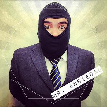 MR. ANSIEDAD - Todo lo que nunca te haz atrevido a escupir!... cover art