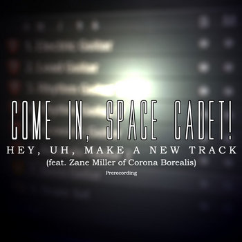 Hey, Uh, Make a New Track (feat. Zane Miller of Corona Borealis) (Prerecording) cover art