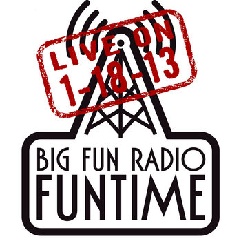 Big Fun Radio Funtime! live on 1-18-13 cover art
