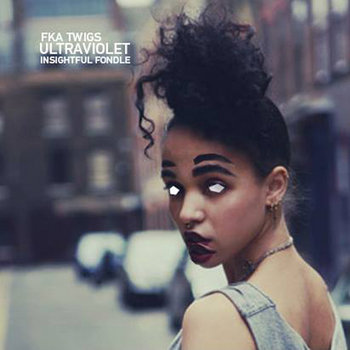 FKA Twigs- Ultraviolet (Insightful Fondle) cover art