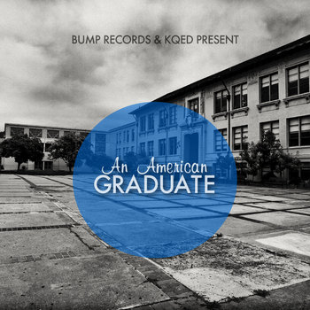 BUMP Records and KQED Present: An American Graduate cover art