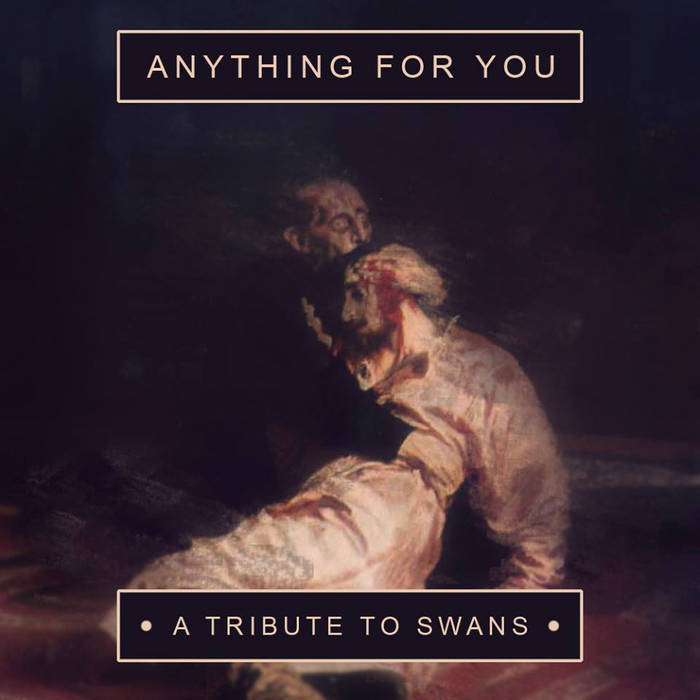 ANYTHING FOR YOU: A TRIBUTE TO SWANS cover art