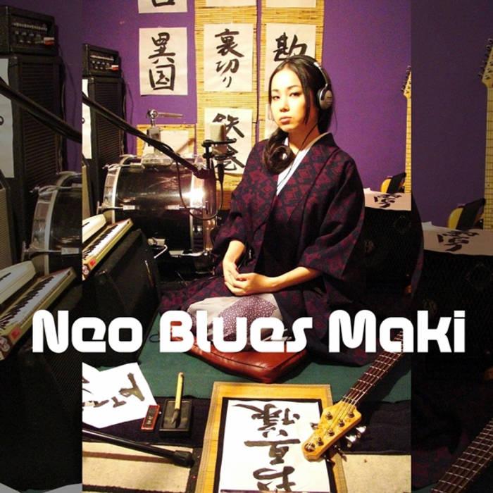 Neo Blues Maki | ネオ・ブルース・マキ | ねお ぶるーす まき