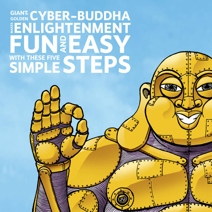 Giant, Golden Cyber-Buddha Makes Enlightenment Fun And Easy With These Five Simple Steps cover art