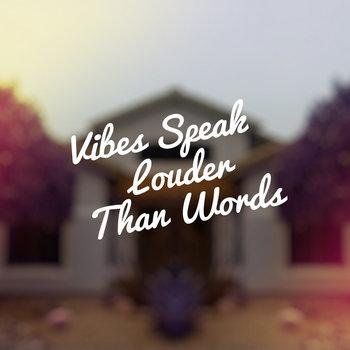 Vibes Speak Louder Than Words cover art
