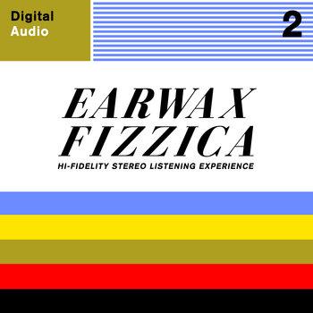 EARWAX FIZZICA 2 cover art