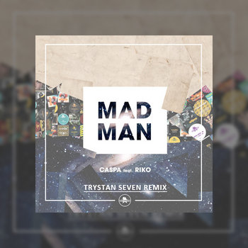 Caspa - Mad Man ft. Riko (Trystan Seven Remix) cover art