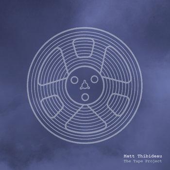 Matt Thibideau - The Tape Project cover art