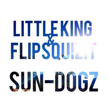 LITTLE KING & FLIPSQUIZIT - SUN-DOGZ cover art