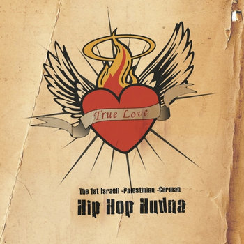 TRUE LOVE: The 1st Israeli-Palestinian-German Hip Hop Hudna cover art