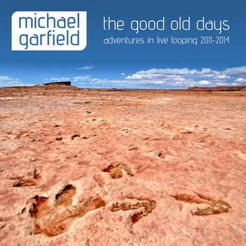The Good Old Days: Adventures in Live Looping, 2011-2014 [Name Your Price] cover art
