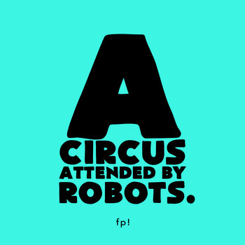 A circus attended by robots. cover art