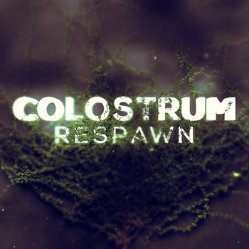 COLOSTRUM - RESPAWN cover art