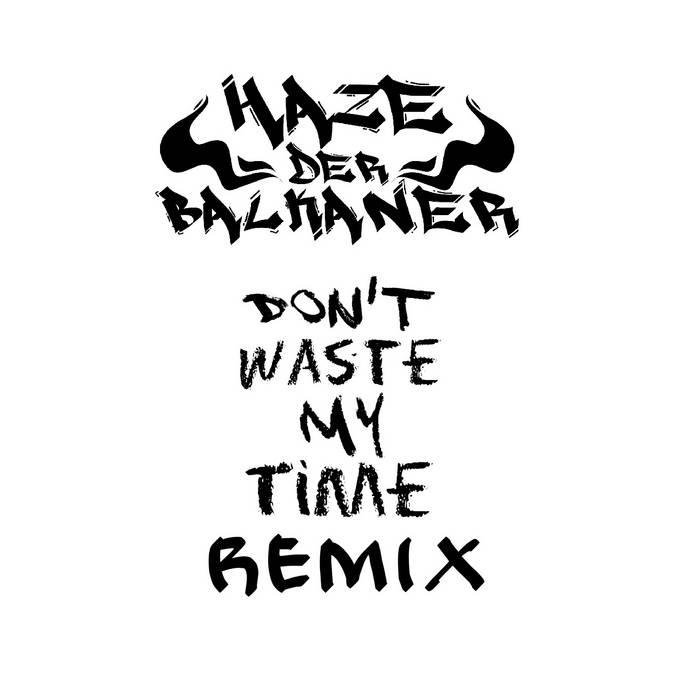 Haze der Balkaner - Don't Waste My Time Remix (prod. by AdotSkitz) cover art