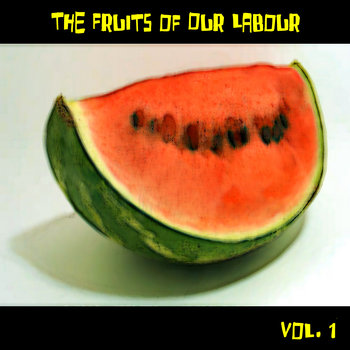 The Fruits of Our Labour, Vol. 1 cover art