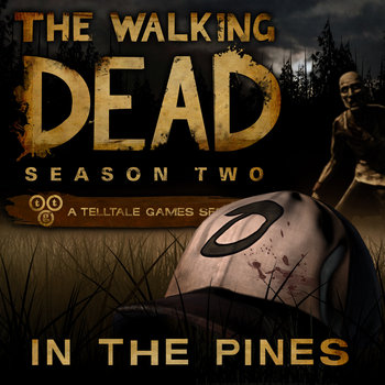 In the Pines - Credits Theme - The Walking Dead: Season Two 'A House Divided' cover art