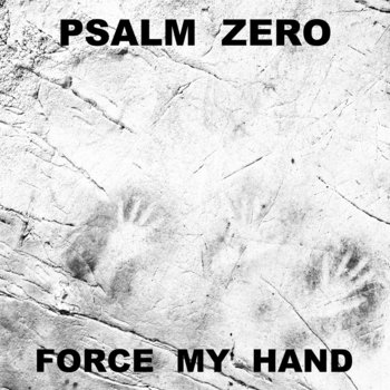 Psalm Zero - Force My Hand single cover art