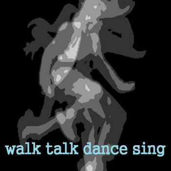 Walk Talk Dance Sing - the Soundtrack cover art