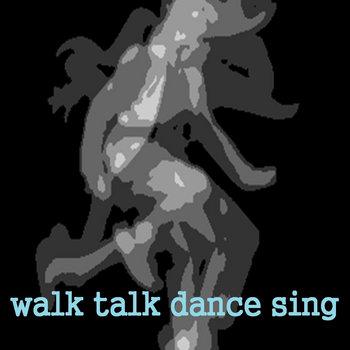 Walk Talk Dance Sing - the Soundtrack cover art