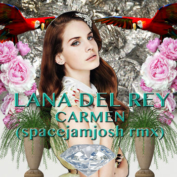 Lana Del Rey - Carmen (spacejamjosh rmx) cover art