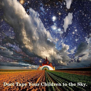 Duct Tape Your Children To the Sky cover art