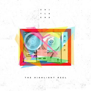 Xhjyl & ERG Present: The Highlight Reel EP cover art