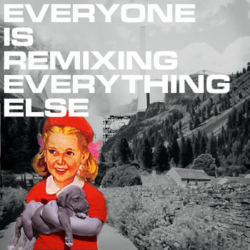 Everyone Is Remixing Everything Else cover art